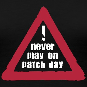 Never play on Patch Day T-Shirts - Frauen Premium T-Shirt