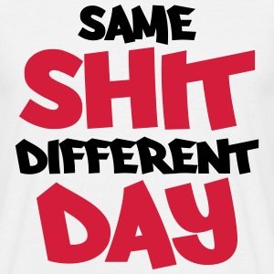 Same shit, different day T-shirts - Mannen T-shirt