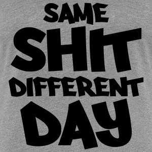 Same shit, different day T-shirts - Vrouwen Premium T-shirt