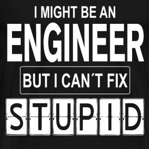 Engineer Can´t Fix Stupid T-Shirts - Männer Premium T-Shirt