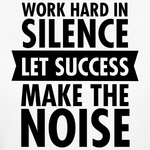 Work Hard In Silence - Let Success Make The Noise T-shirts - Vrouwen Bio-T-shirt