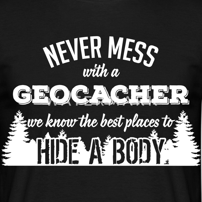 Never mess with a Geocacher T-shirts - Mannen T-shirt