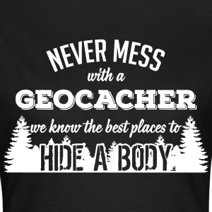 Never mess with a Geocacher T-Shirts - Frauen T-Shirt