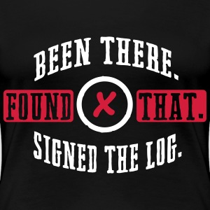 Geocaching: been there, found that, signed the log T-shirts - Vrouwen Premium T-shirt
