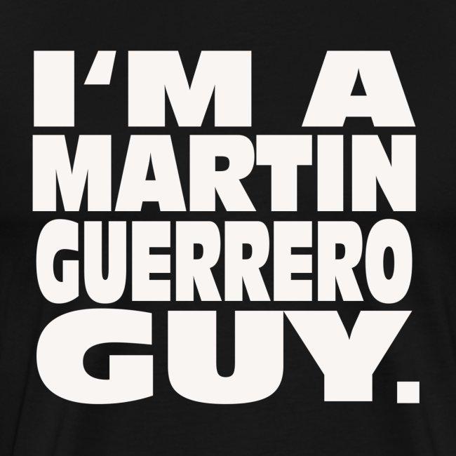 I'm a Martin Guerrero Guy Shirt