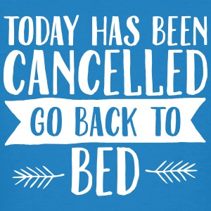 Today Has Cancelled - Go Back To Bed T-Shirts - Men's Organic T-shirt