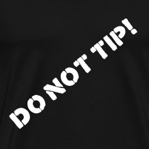 DO NOT TIP T-Shirt - Männer Premium T-Shirt