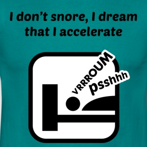 I don't snore, I dream that I accelerate T-Shirts - Men's T-Shirt