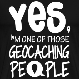 Yes. I'm one of those geocaching people T-shirts - Premium-T-shirt herr
