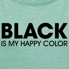 Black Is My Happy Color T-Shirts