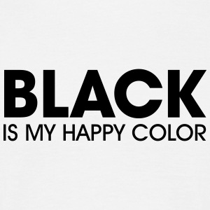 Black Is My Happy Color T-Shirts - Männer T-Shirt