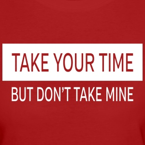 Take Your Time - But Don't Take Mine T-shirts - Ekologisk T-shirt dam