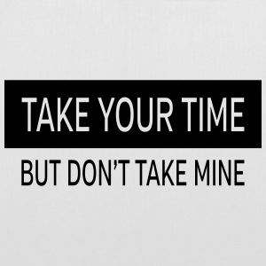 Take Your Time - But Don't Take Mine Sacs et sacs à dos - Tote Bag