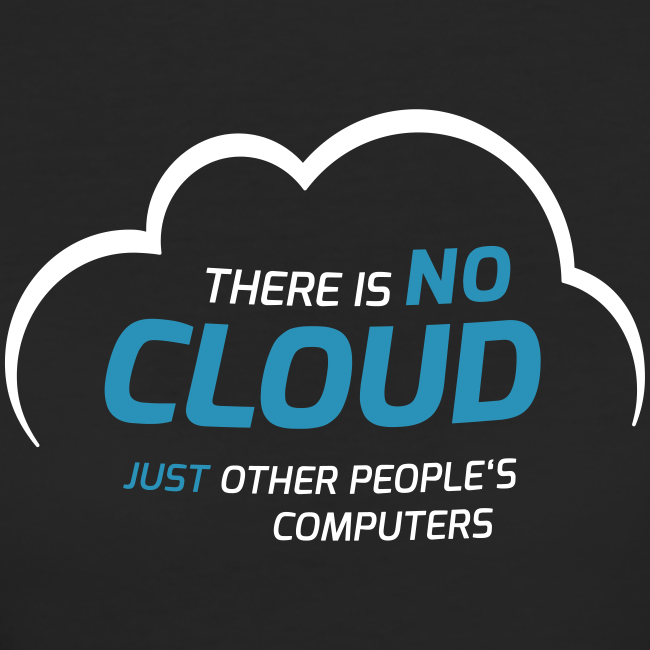 There is no cloud, just other people's computers