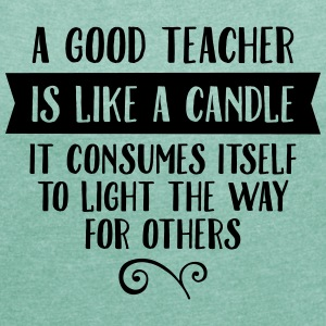 A Good Teacher Is Like A Candle... T-skjorter - T-skjorte med rulleermer for kvinner