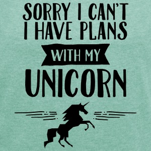 Sorry I Cant't - I Have Plans With My Unicorn T-Shirts - Women's T-shirt with rolled up sleeves
