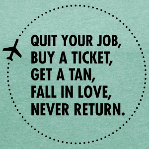 Quit Your Job, Buy A Ticket, Get A Tan... T-skjorter - T-skjorte med rulleermer for kvinner