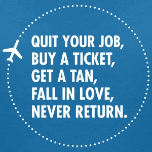 Quit Your Job, Buy A Ticket, Get A Tan... T-Shirts - Women's V-Neck T-Shirt