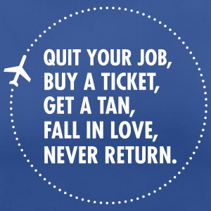 Quit Your Job, Buy A Ticket, Get A Tan... Tee shirts - T-shirt respirant Femme