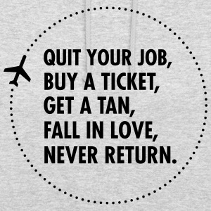 Quit Your Job, Buy A Ticket, Get A Tan... Sweat-shirts - Sweat-shirt à capuche unisexe