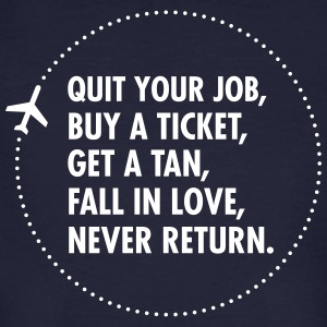 Quit Your Job, Buy A Ticket, Get A Tan... Tee shirts - T-shirt bio Homme