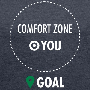 Step Out Of Your Comfort Zone T-Shirts - Women's T-shirt with rolled up sleeves