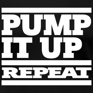 pump it up – repeat [ 1c ] - Frauen Premium T-Shirt