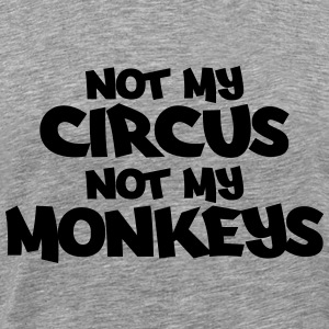 Not my circus, not my monkeys! T-Shirts - Men's Premium T-Shirt
