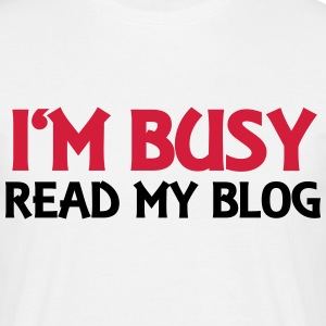 I'm busy! Read my blog! T-Shirts - Men's T-Shirt