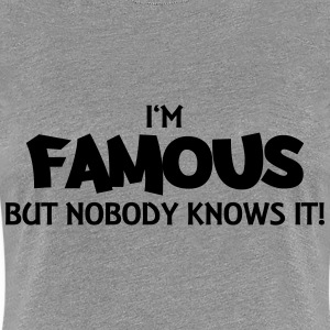 I'm famous but nobody knows it! Tee shirts - T-shirt Premium Femme