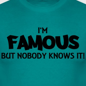 I'm famous but nobody knows it! T-Shirts - Männer T-Shirt