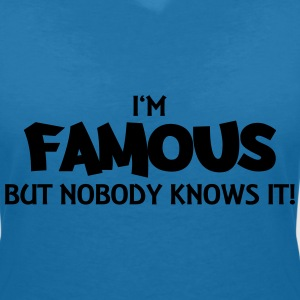 I'm famous but nobody knows it! T-Shirts - Frauen T-Shirt mit V-Ausschnitt