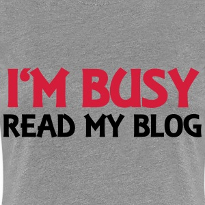 I'm busy! Read my blog! T-shirts - Vrouwen Premium T-shirt