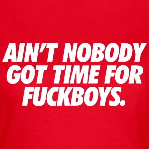 AIn't nobody got time for fuckboys T-shirts - Vrouwen T-shirt