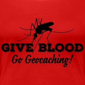 Give blood - go geocaching! T-Shirts - Women's Premium T-Shirt