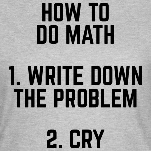 How To Do Math T-Shirts - Women's T-Shirt