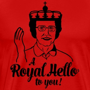 a royal hello to you from the queen T-Shirts - Men's Premium T-Shirt