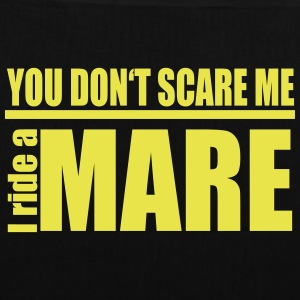 You don't scare me! I ride a mare Bags & Backpacks - Tote Bag