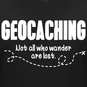 Geocaching - not all who wander are lost T-Shirts - Women's V-Neck T-Shirt