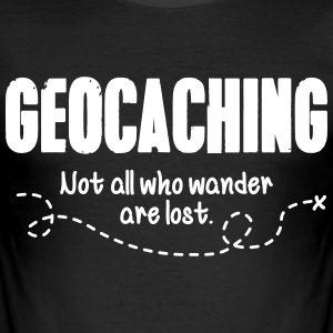Geocaching - not all who wander are lost T-Shirts - Men's Slim Fit T-Shirt