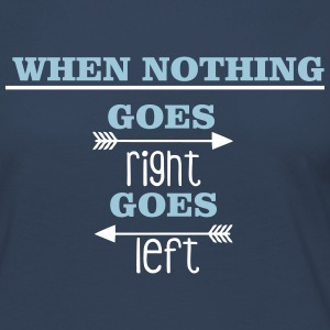 When nothing goes right, goes left Langarmshirts - Frauen Premium Langarmshirt