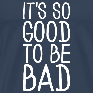 It's so good to be bad T-shirts - Premium-T-shirt herr