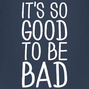 It's so good to be bad T-Shirts - Teenager Premium T-Shirt
