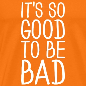 It's so good to be bad T-shirts - Mannen Premium T-shirt