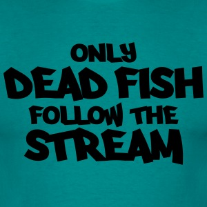 Only dead fish follow the stream T-shirts - Herre-T-shirt