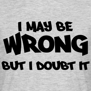 I may be wrong, but I doubt it Tee shirts - T-shirt Homme