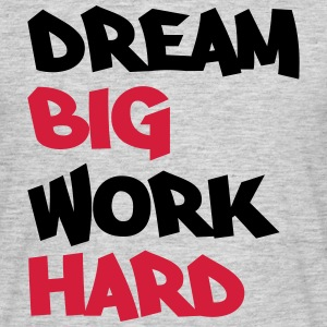 Dream big, work hard T-Shirts - Men's T-Shirt
