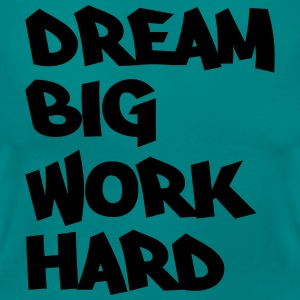 Dream big, work hard T-shirts - T-shirt dam