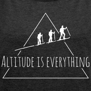 Altitude is everything - Frauen T-Shirt mit gerollten Ärmeln