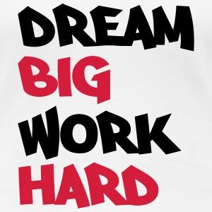 Dream big, work hard T-shirts - Premium-T-shirt dam